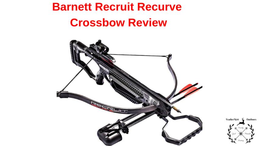 The Barnett Recruit Recurve Crossbow for Deer Hunting- Review